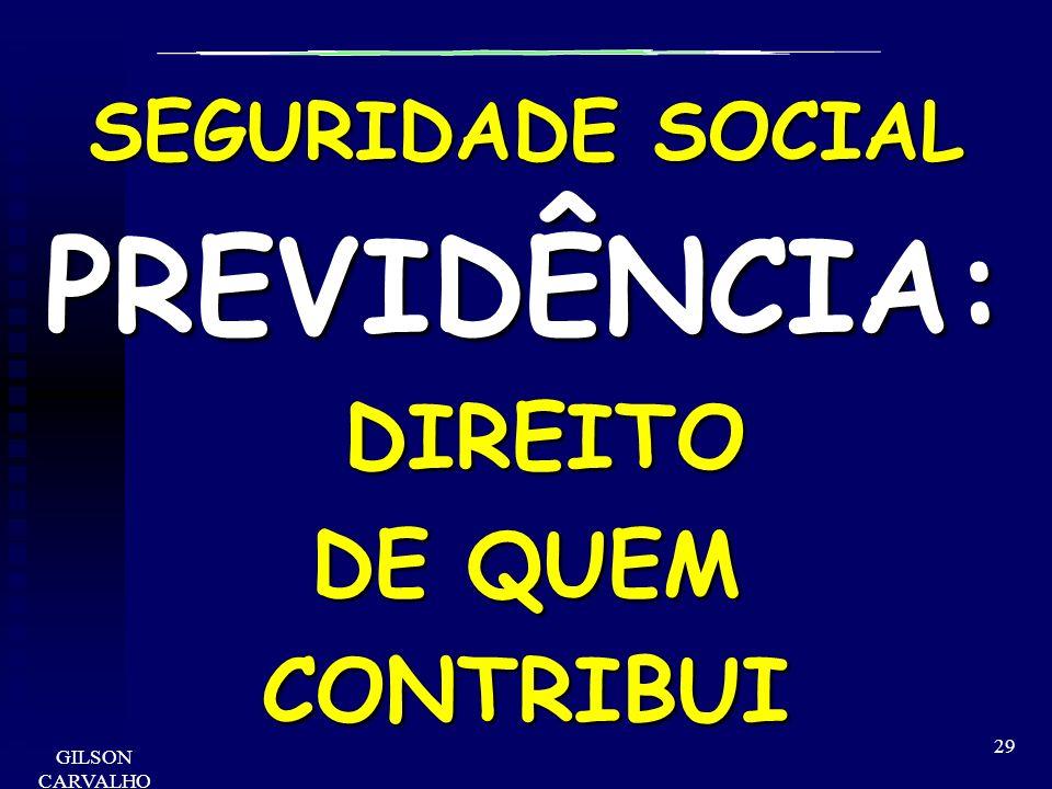 GILSON CARVALHO 29 SEGURIDADE SOCIAL PREVIDÊNCIA: DIREITO DIREITO DE QUEM CONTRIBUI