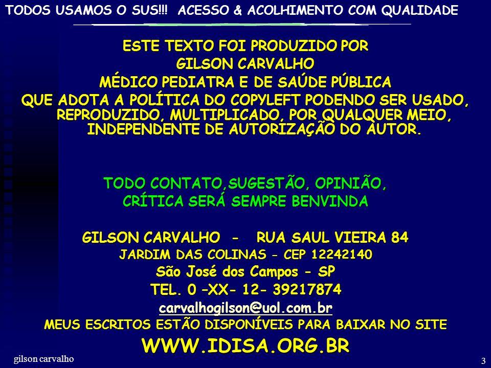 TODOS USAMOS O SUS!!! ACESSO & ACOLHIMENTO COM QUALIDADE gilson carvalho 3 ESTE TEXTO FOI PRODUZIDO POR GILSON CARVALHO MÉDICO PEDIATRA E DE SAÚDE PÚB