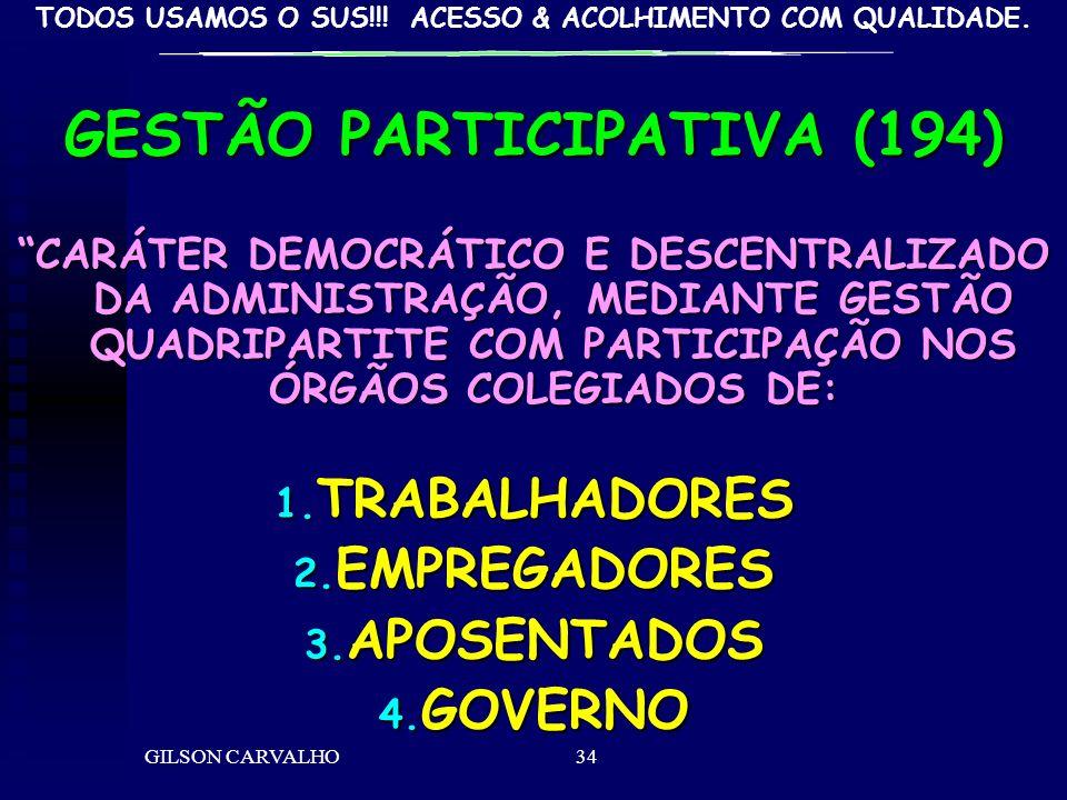 TODOS USAMOS O SUS!!! ACESSO & ACOLHIMENTO COM QUALIDADE. GILSON CARVALHO34 GESTÃO PARTICIPATIVA (194) CARÁTER DEMOCRÁTICO E DESCENTRALIZADO DA ADMINI