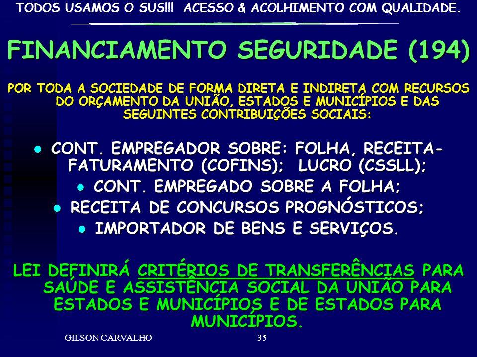 TODOS USAMOS O SUS!!! ACESSO & ACOLHIMENTO COM QUALIDADE. GILSON CARVALHO35 FINANCIAMENTO SEGURIDADE (194) POR TODA A SOCIEDADE DE FORMA DIRETA E INDI