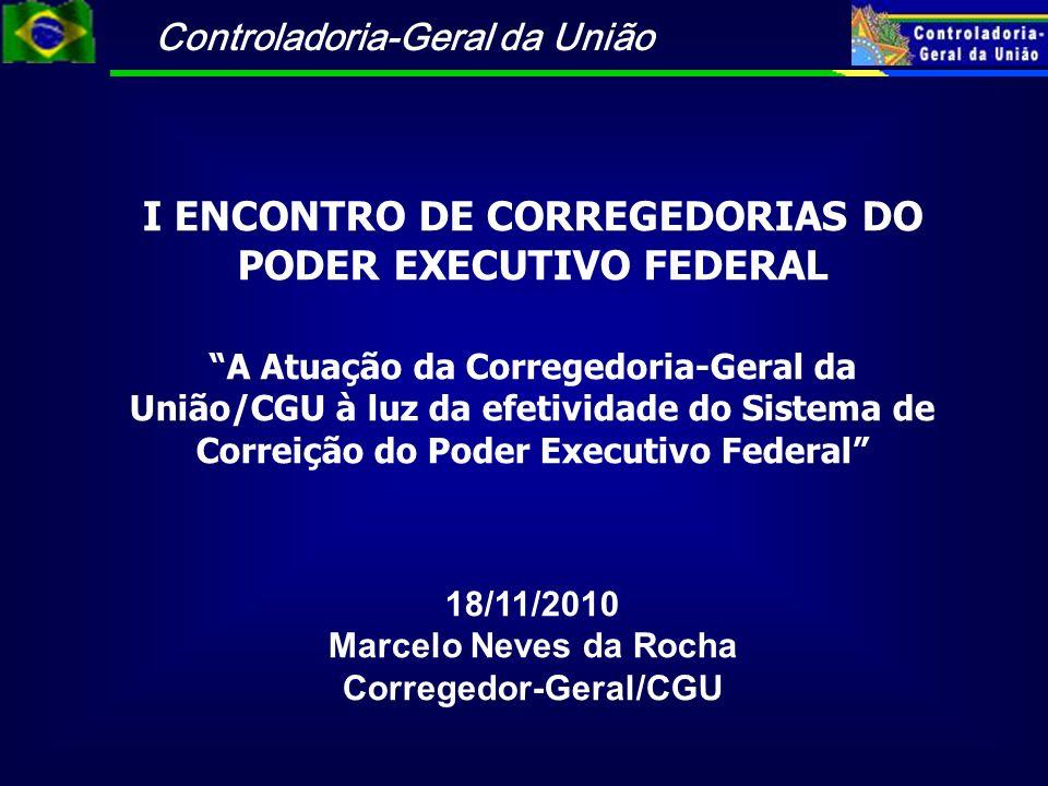 Controladoria-Geral da União I ENCONTRO DE CORREGEDORIAS DO PODER EXECUTIVO FEDERAL A Atuação da Corregedoria-Geral da União/CGU à luz da efetividade