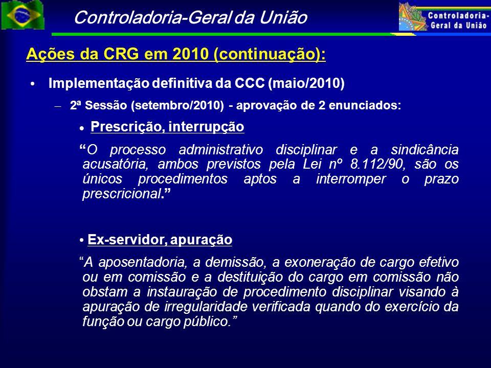 Controladoria-Geral da União Ações da CRG em 2010 (continuação): Implementação definitiva da CCC (maio/2010) – 2ª Sessão (setembro/2010) - aprovação d