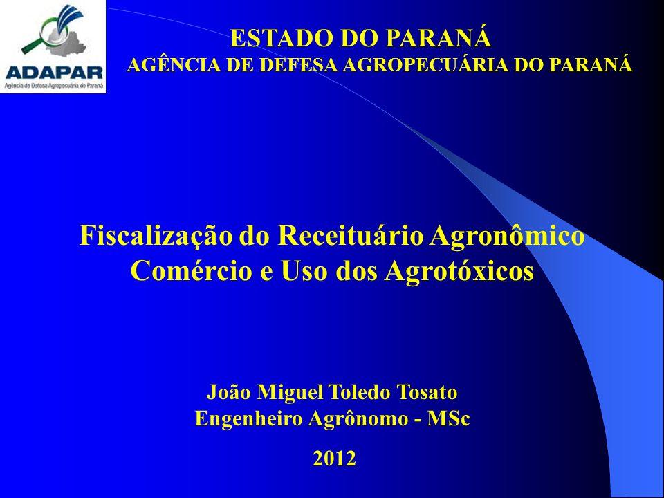 ESTADO DO PARANÁ AGÊNCIA DE DEFESA AGROPECUÁRIA DO PARANÁ Fiscalização do Receituário Agronômico Comércio e Uso dos Agrotóxicos João Miguel Toledo Tos