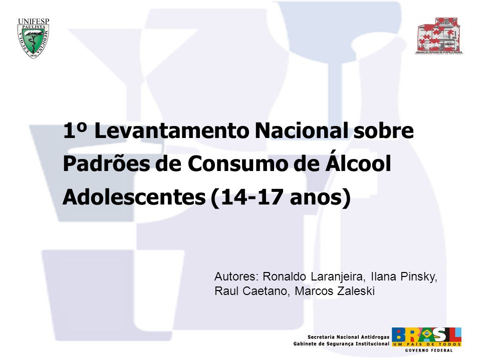 1º Levantamento Nacional sobre Padrões de Consumo de Álcool Adolescentes (14-17 anos) Autores: Ronaldo Laranjeira, Ilana Pinsky, Raul Caetano, Marcos