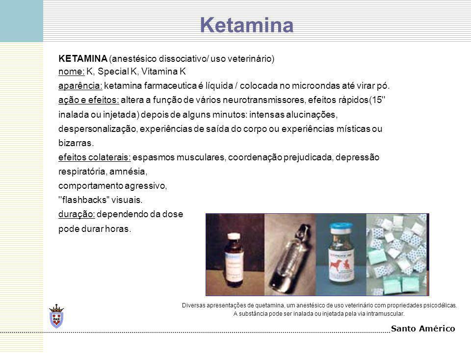 Santo Américo KETAMINA (anestésico dissociativo/ uso veterinário) nome: K, Special K, Vitamina K aparência: ketamina farmaceutica é líquida / colocada