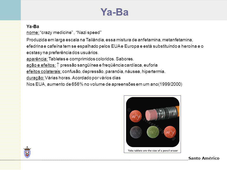 Santo Américo Ya-Ba nome: crazy medicine, Nazi speed Produzida em larga escala na Tailândia, essa mistura de anfetamina, metanfetamina, efedrina e caf