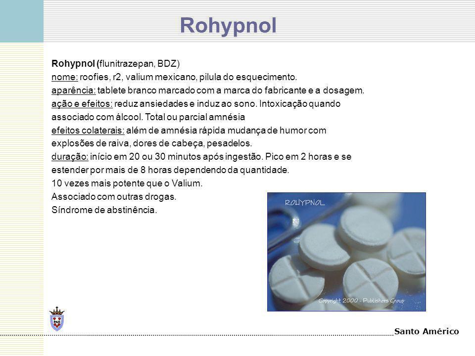 Santo Américo Rohypnol (flunitrazepan, BDZ) nome: roofies, r2, valium mexicano, pilula do esquecimento. aparência: tablete branco marcado com a marca