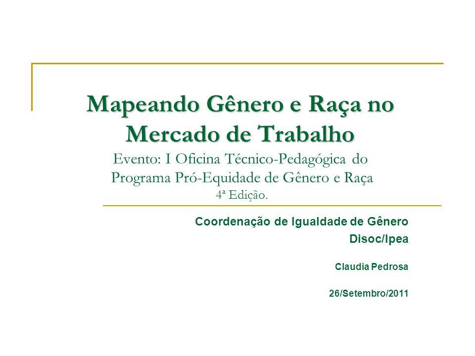 Mapeando Gênero e Raça no Mercado de Trabalho Mapeando Gênero e Raça no Mercado de Trabalho Evento: I Oficina Técnico-Pedagógica do Programa Pró-Equid