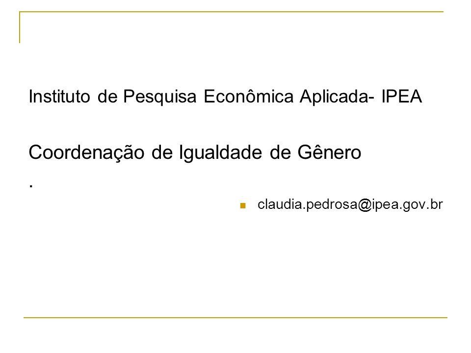 Instituto de Pesquisa Econômica Aplicada- IPEA Coordenação de Igualdade de Gênero. claudia.pedrosa@ipea.gov.br