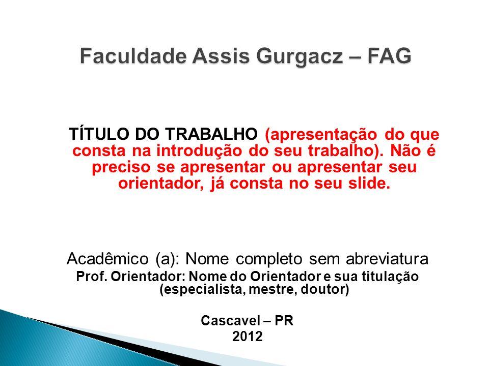 TÍTULO DO TRABALHO (apresentação do que consta na introdução do seu trabalho). Não é preciso se apresentar ou apresentar seu orientador, já consta no