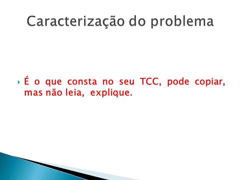 É o que consta no seu TCC, pode copiar, mas não leia, explique.
