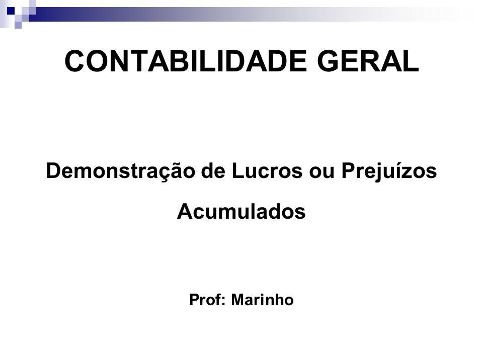 CONTABILIDADE GERAL Demonstração de Lucros ou Prejuízos Acumulados Prof: Marinho