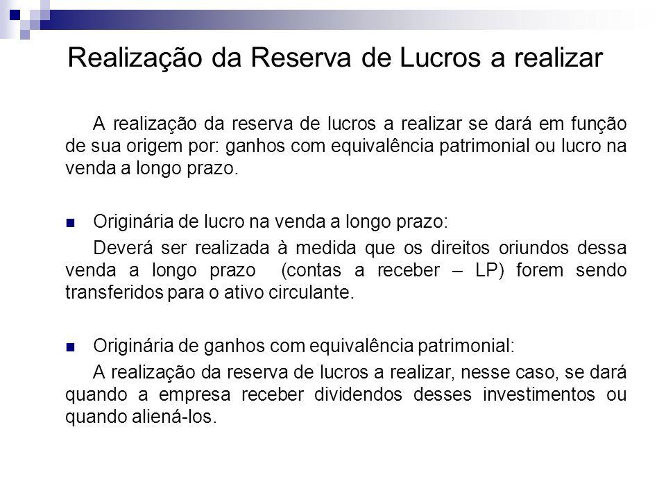 Realização da Reserva de Lucros a realizar A realização da reserva de lucros a realizar se dará em função de sua origem por: ganhos com equivalência p