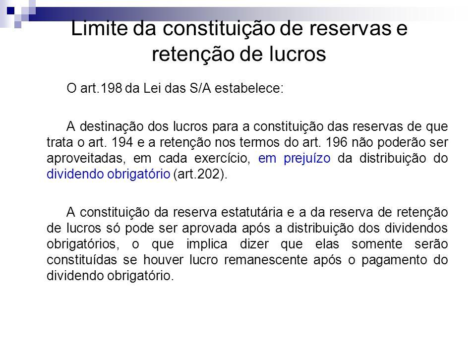 Limite da constituição de reservas e retenção de lucros O art.198 da Lei das S/A estabelece: A destinação dos lucros para a constituição das reservas