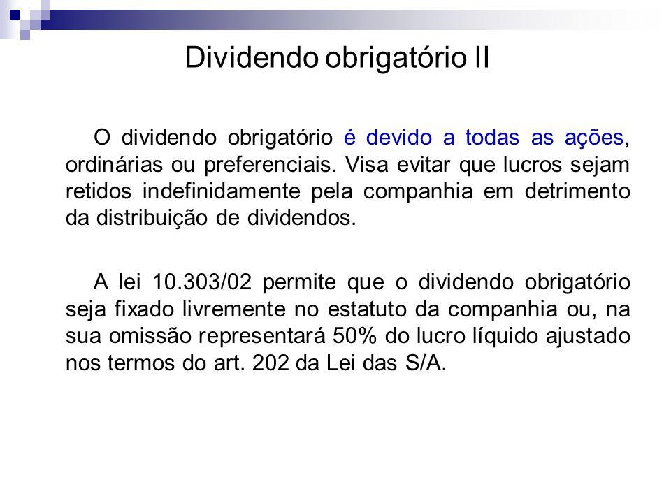 Dividendo obrigatório II O dividendo obrigatório é devido a todas as ações, ordinárias ou preferenciais. Visa evitar que lucros sejam retidos indefini