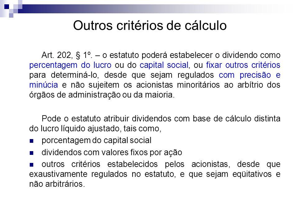 Outros critérios de cálculo Art. 202, § 1º. – o estatuto poderá estabelecer o dividendo como percentagem do lucro ou do capital social, ou fixar outro