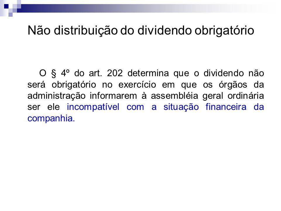 Não distribuição do dividendo obrigatório O § 4º do art. 202 determina que o dividendo não será obrigatório no exercício em que os órgãos da administr