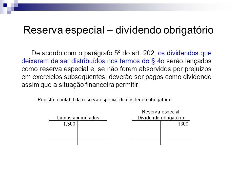 Reserva especial – dividendo obrigatório De acordo com o parágrafo 5º do art. 202, os dividendos que deixarem de ser distribuídos nos termos do § 4o s