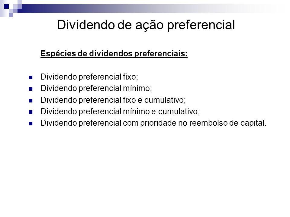 Dividendo de ação preferencial Espécies de dividendos preferenciais: Dividendo preferencial fixo; Dividendo preferencial mínimo; Dividendo preferencia