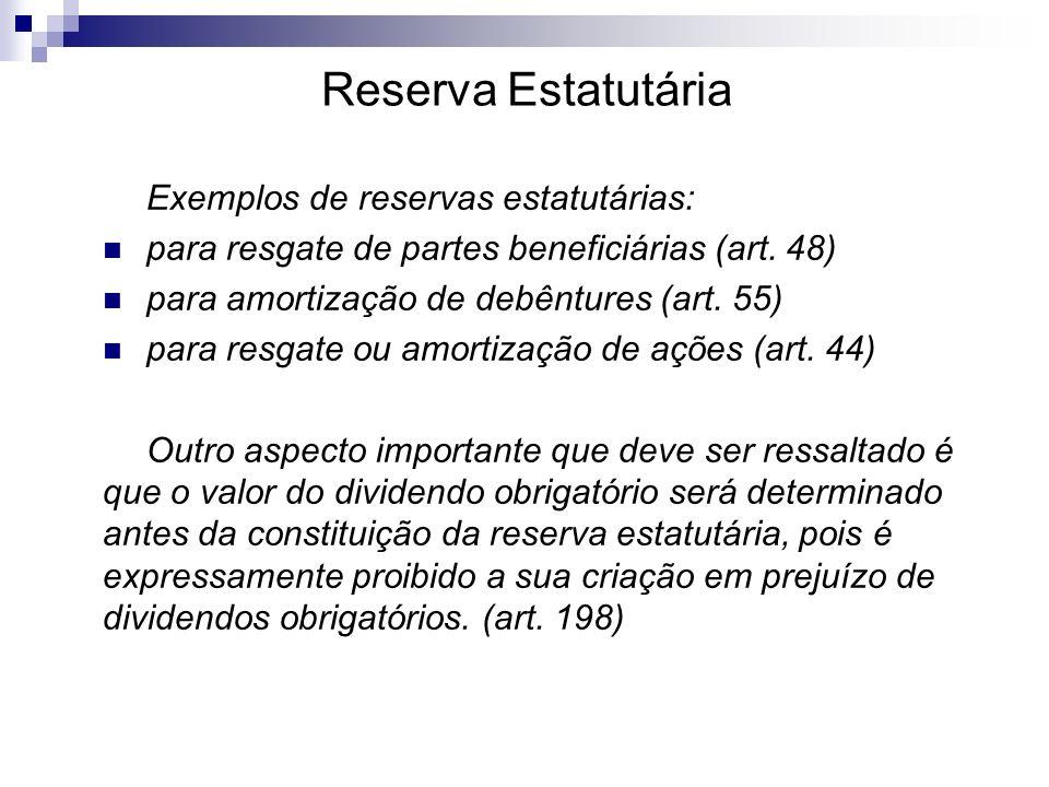Exemplos de reservas estatutárias: para resgate de partes beneficiárias (art. 48) para amortização de debêntures (art. 55) para resgate ou amortização