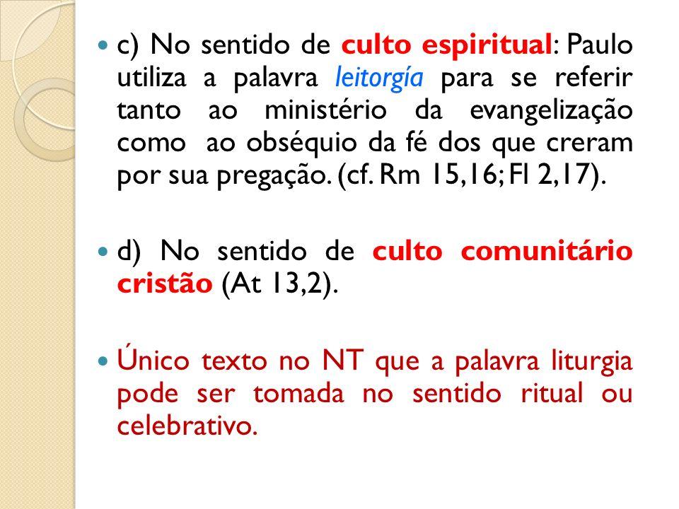 c) No sentido de culto espiritual: Paulo utiliza a palavra leitorgía para se referir tanto ao ministério da evangelização como ao obséquio da fé dos q