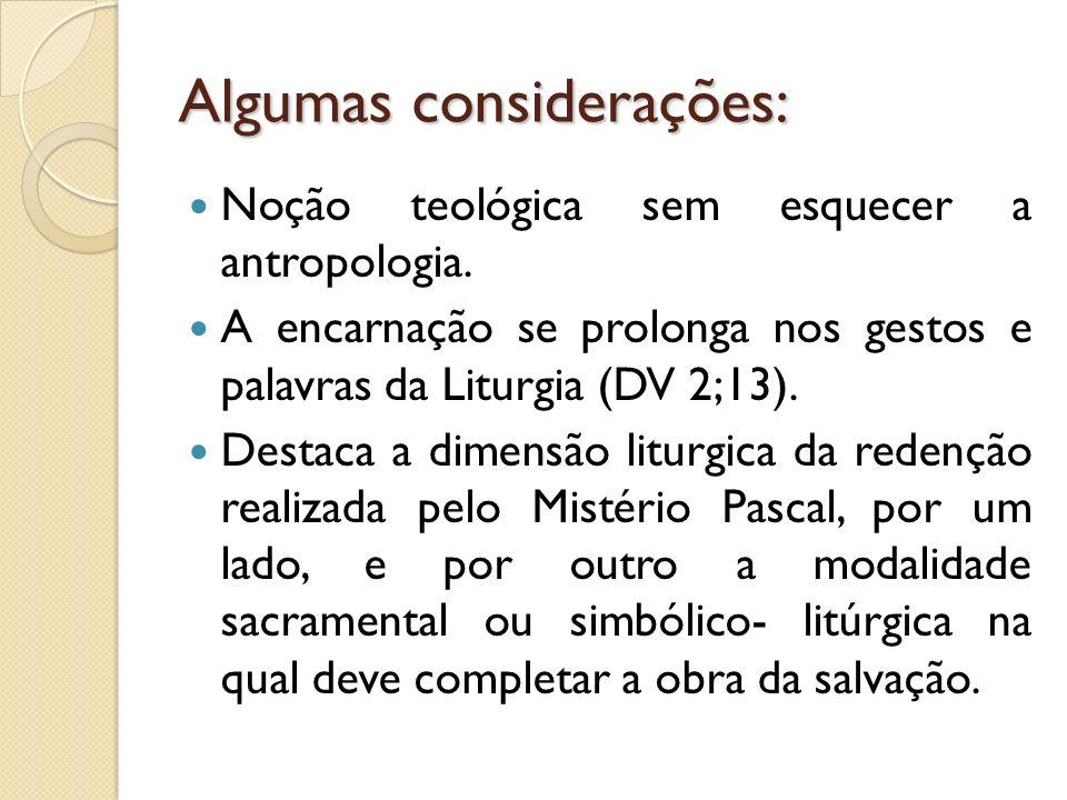 Algumas considerações: Noção teológica sem esquecer a antropologia. A encarnação se prolonga nos gestos e palavras da Liturgia (DV 2;13). Destaca a di
