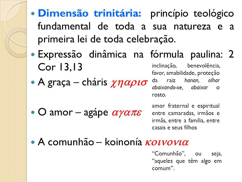 Dimensão trinitária: princípio teológico fundamental de toda a sua natureza e a primeira lei de toda celebração. Expressão dinâmica na fórmula paulina