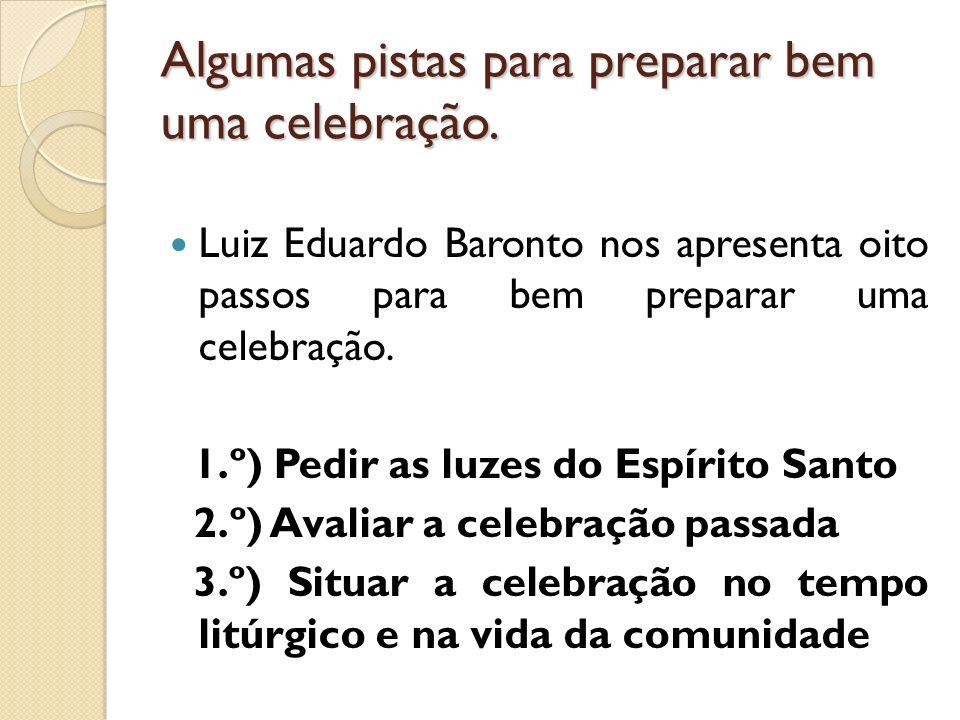 Algumas pistas para preparar bem uma celebração. Luiz Eduardo Baronto nos apresenta oito passos para bem preparar uma celebração. 1.º) Pedir as luzes