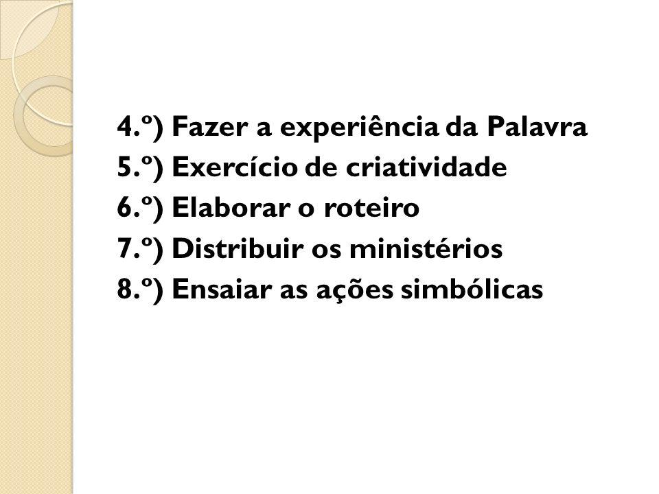 4.º) Fazer a experiência da Palavra 5.º) Exercício de criatividade 6.º) Elaborar o roteiro 7.º) Distribuir os ministérios 8.º) Ensaiar as ações simból