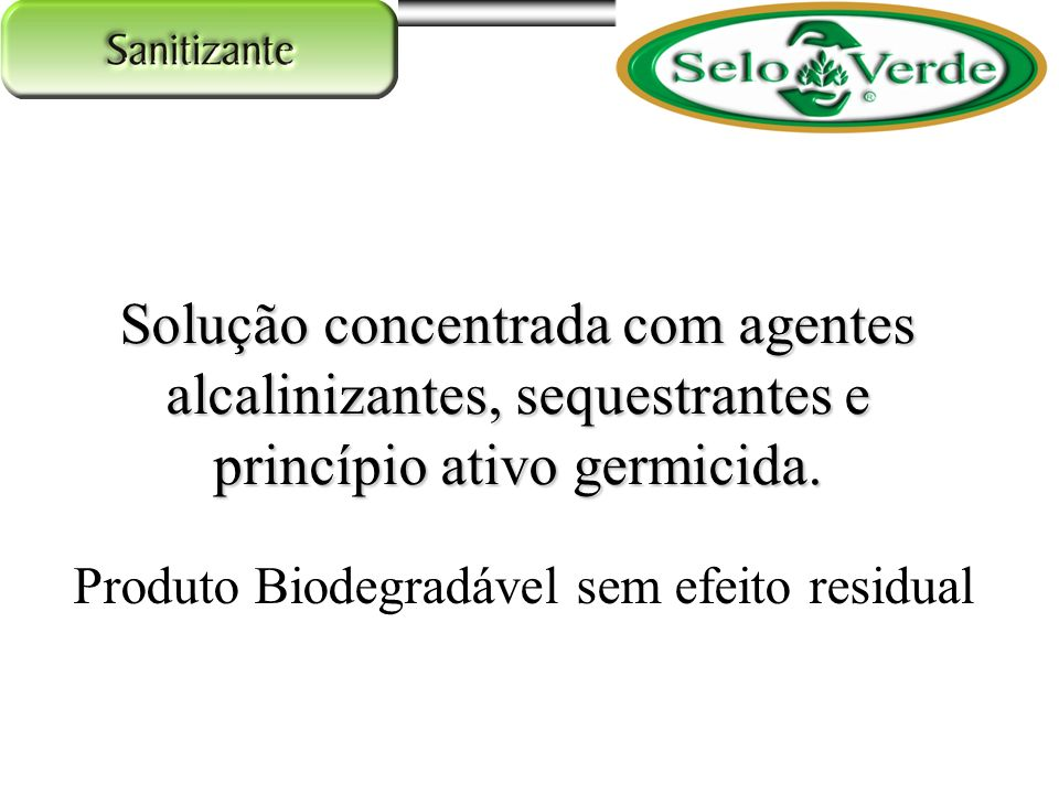 Solução concentrada com agentes alcalinizantes, sequestrantes e princípio ativo germicida. Produto Biodegradável sem efeito residual