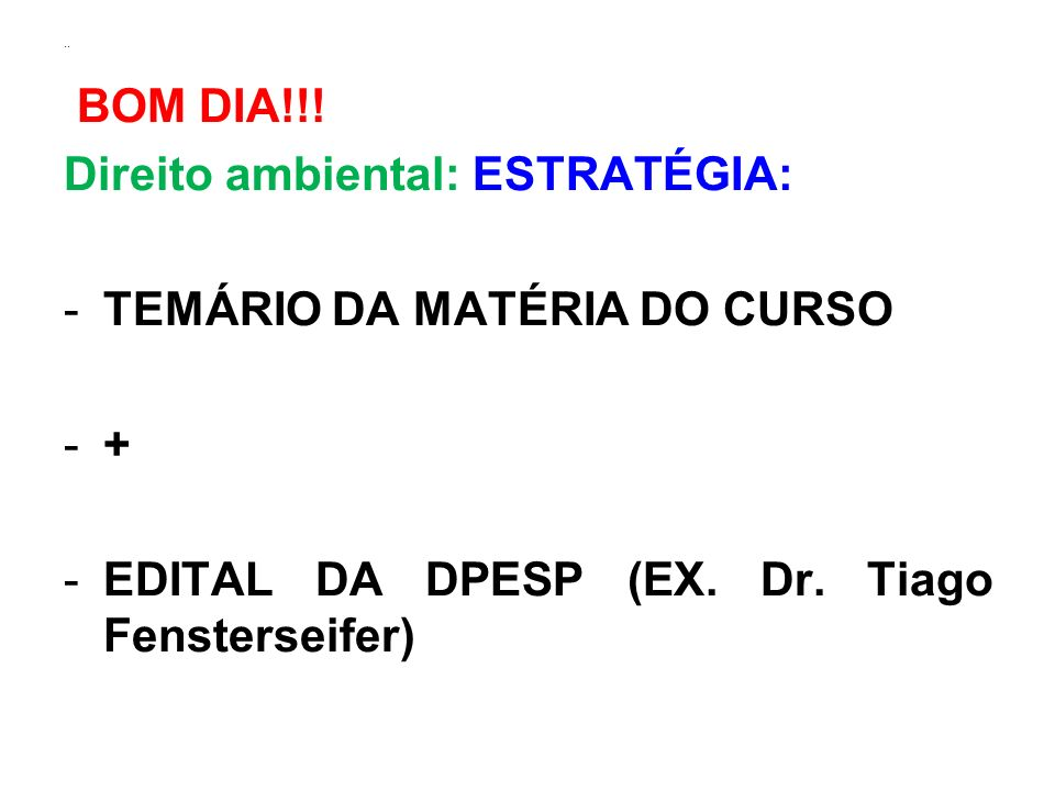 .. BOM DIA!!! Direito ambiental: ESTRATÉGIA: -TEMÁRIO DA MATÉRIA DO CURSO -+ -EDITAL DA DPESP (EX. Dr. Tiago Fensterseifer)