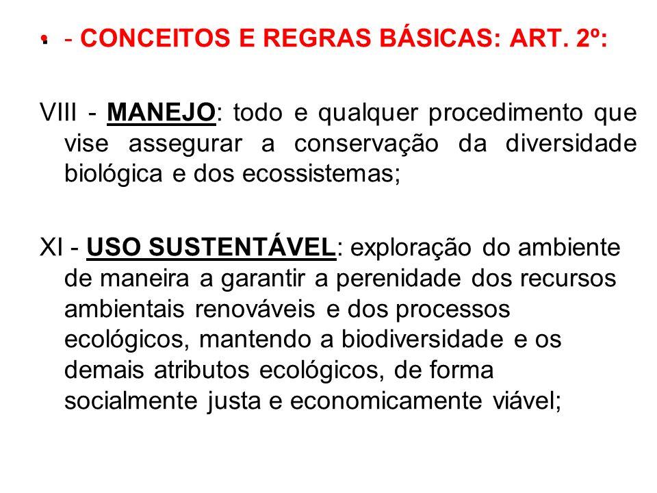 . - CONCEITOS E REGRAS BÁSICAS: ART. 2º: VIII - MANEJO: todo e qualquer procedimento que vise assegurar a conservação da diversidade biológica e dos e