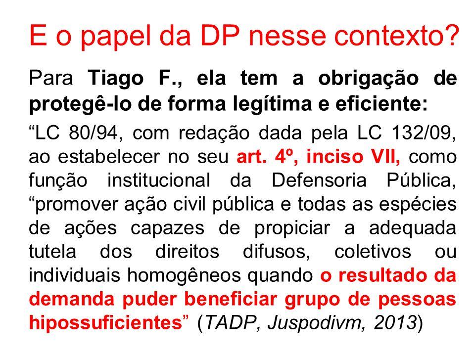 E o papel da DP nesse contexto? Para Tiago F., ela tem a obrigação de protegê-lo de forma legítima e eficiente: LC 80/94, com redação dada pela LC 132
