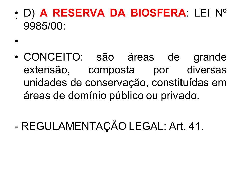 . D) A RESERVA DA BIOSFERA: LEI Nº 9985/00: CONCEITO: são áreas de grande extensão, composta por diversas unidades de conservação, constituídas em áre