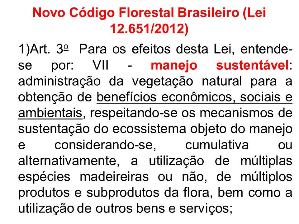 Novo Código Florestal Brasileiro (Lei 12.651/2012) 1)Art. 3 o Para os efeitos desta Lei, entende- se por: VII - manejo sustentável: administração da v