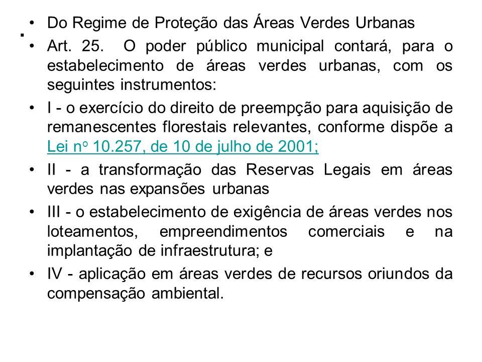 . Do Regime de Proteção das Áreas Verdes Urbanas Art. 25. O poder público municipal contará, para o estabelecimento de áreas verdes urbanas, com os se