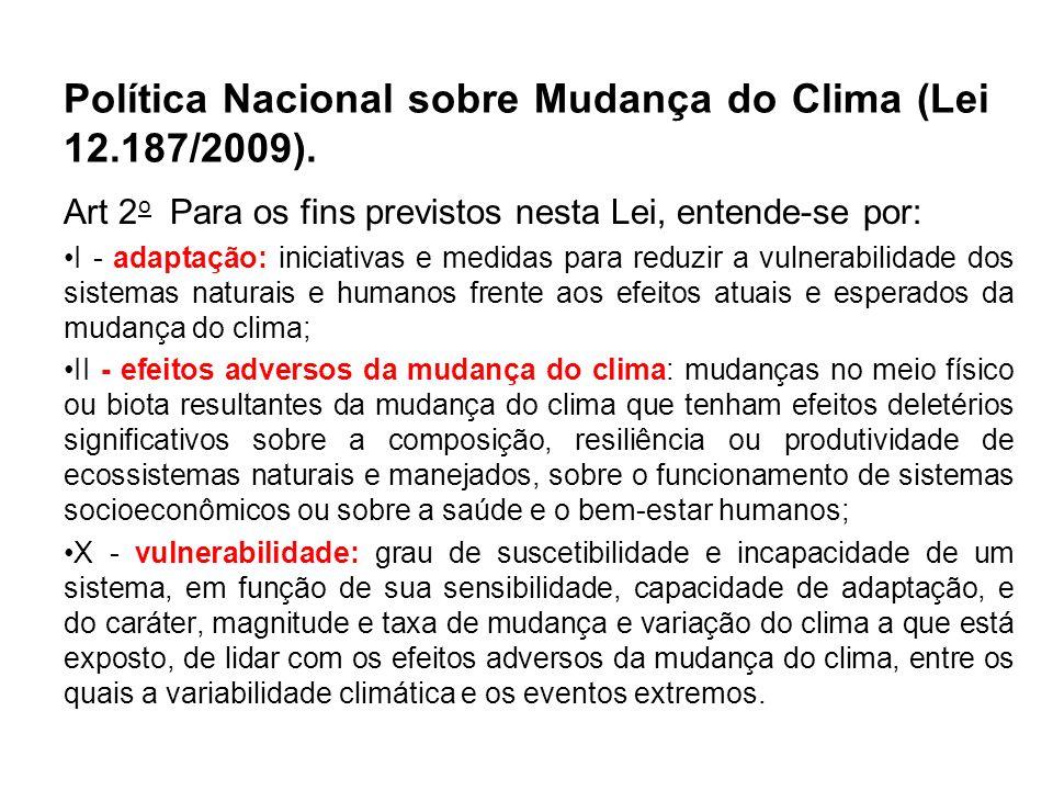 Política Nacional sobre Mudança do Clima (Lei 12.187/2009). Art 2 o Para os fins previstos nesta Lei, entende-se por: I - adaptação: iniciativas e med
