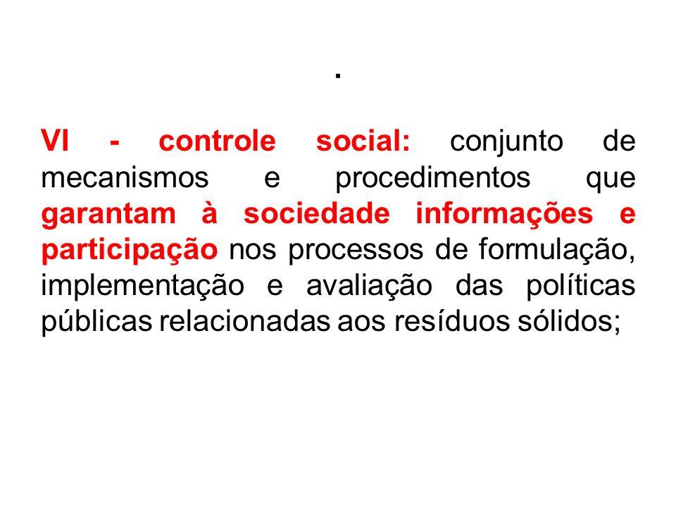 . VI - controle social: conjunto de mecanismos e procedimentos que garantam à sociedade informações e participação nos processos de formulação, implem