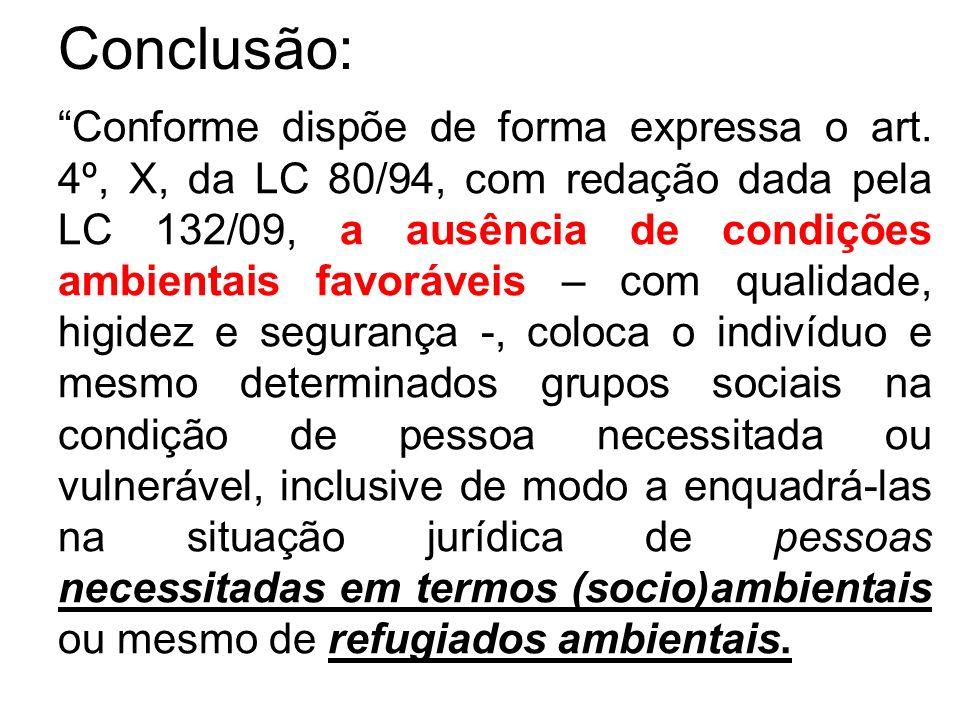 Conclusão: Conforme dispõe de forma expressa o art. 4º, X, da LC 80/94, com redação dada pela LC 132/09, a ausência de condições ambientais favoráveis