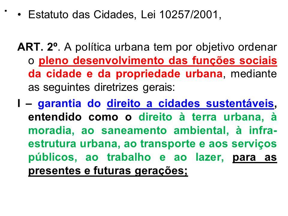 . Estatuto das Cidades, Lei 10257/2001, ART. 2º. A política urbana tem por objetivo ordenar o pleno desenvolvimento das funções sociais da cidade e da