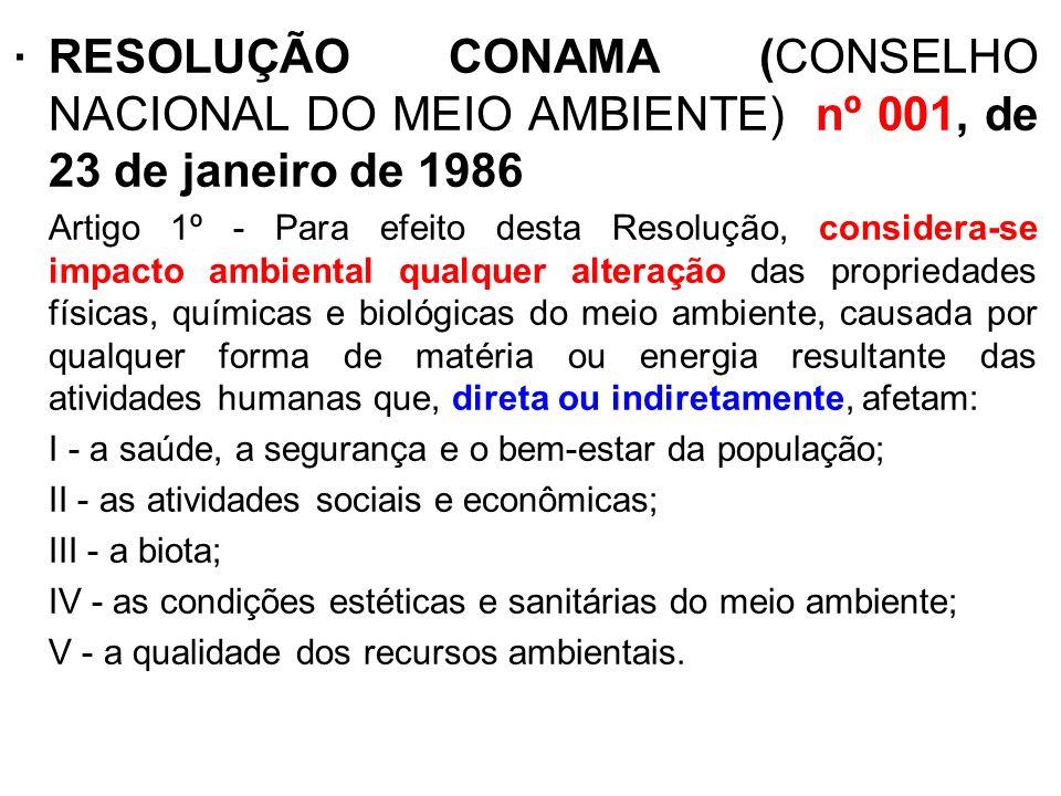 . RESOLUÇÃO CONAMA (CONSELHO NACIONAL DO MEIO AMBIENTE) nº 001, de 23 de janeiro de 1986 Artigo 1º - Para efeito desta Resolução, considera-se impacto
