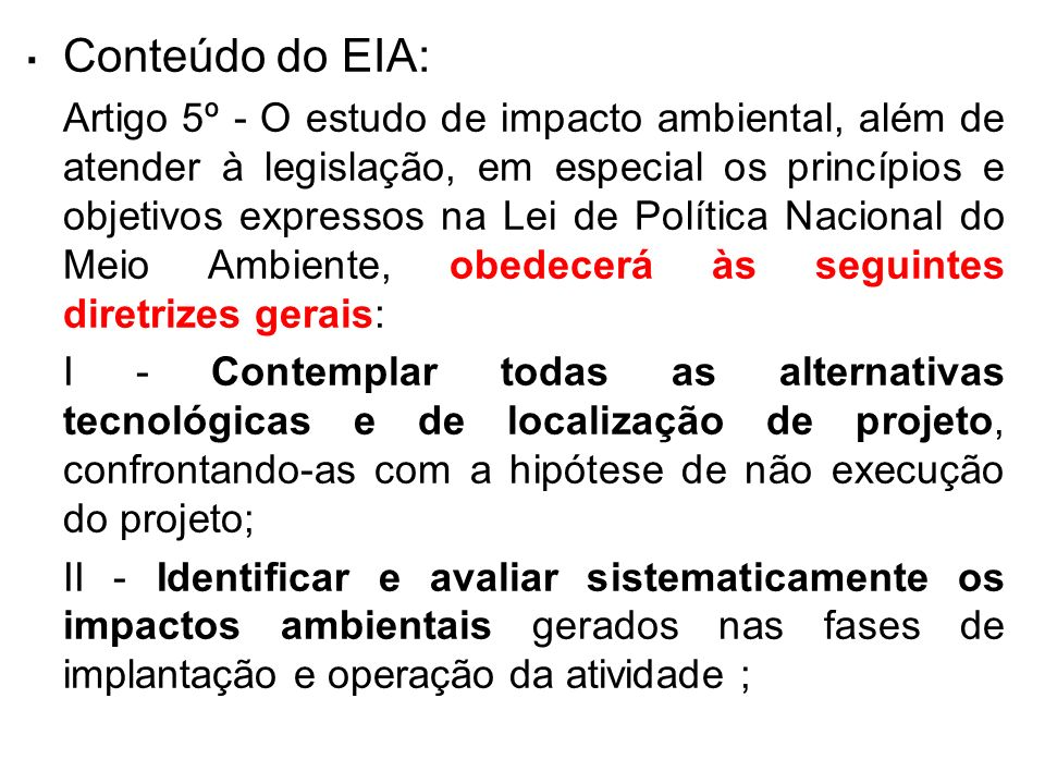 . Conteúdo do EIA: Artigo 5º - O estudo de impacto ambiental, além de atender à legislação, em especial os princípios e objetivos expressos na Lei de