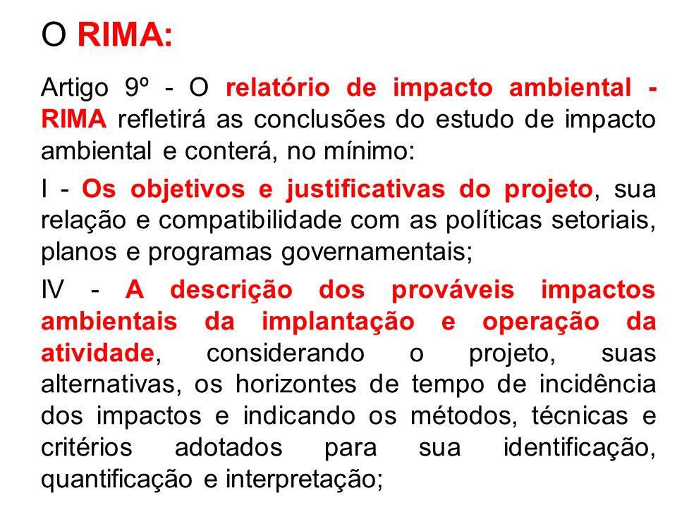 O RIMA: Artigo 9º - O relatório de impacto ambiental - RIMA refletirá as conclusões do estudo de impacto ambiental e conterá, no mínimo: I - Os objeti