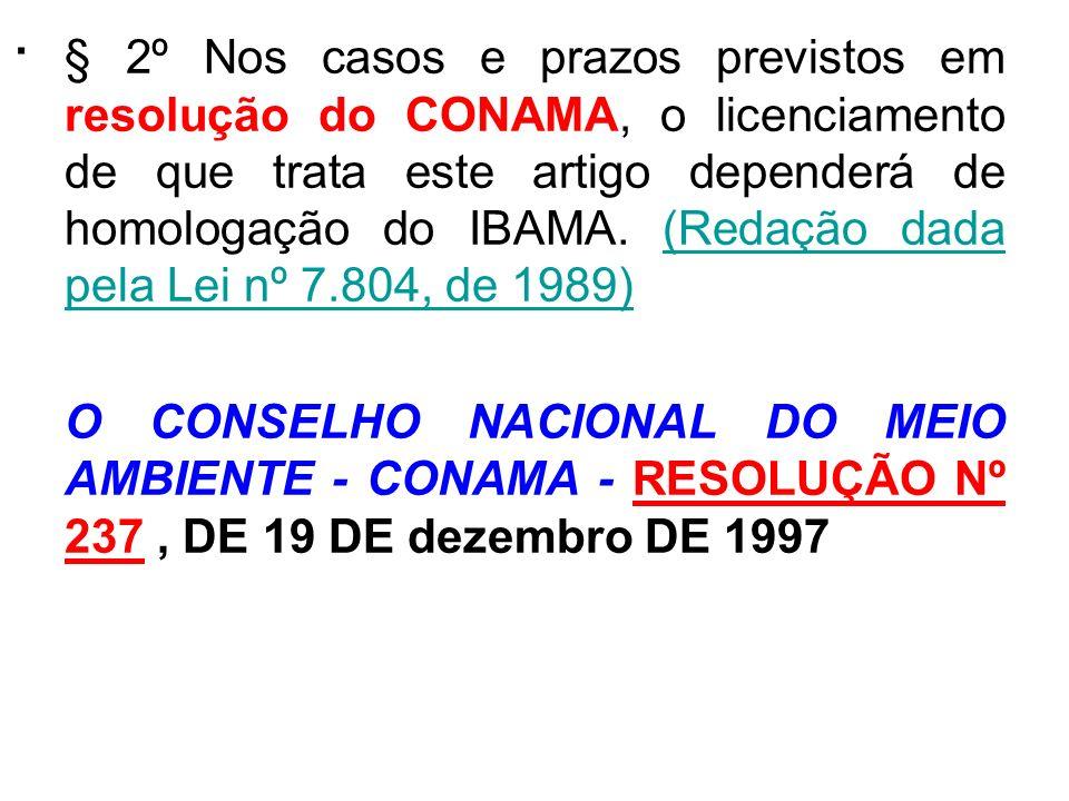 . § 2º Nos casos e prazos previstos em resolução do CONAMA, o licenciamento de que trata este artigo dependerá de homologação do IBAMA. (Redação dada