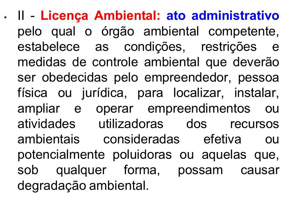 . II - Licença Ambiental: ato administrativo pelo qual o órgão ambiental competente, estabelece as condições, restrições e medidas de controle ambient