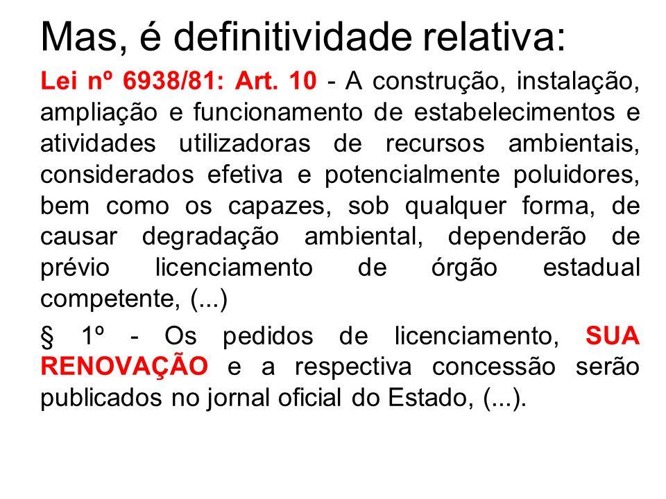 Mas, é definitividade relativa: Lei nº 6938/81: Art. 10 - A construção, instalação, ampliação e funcionamento de estabelecimentos e atividades utiliza