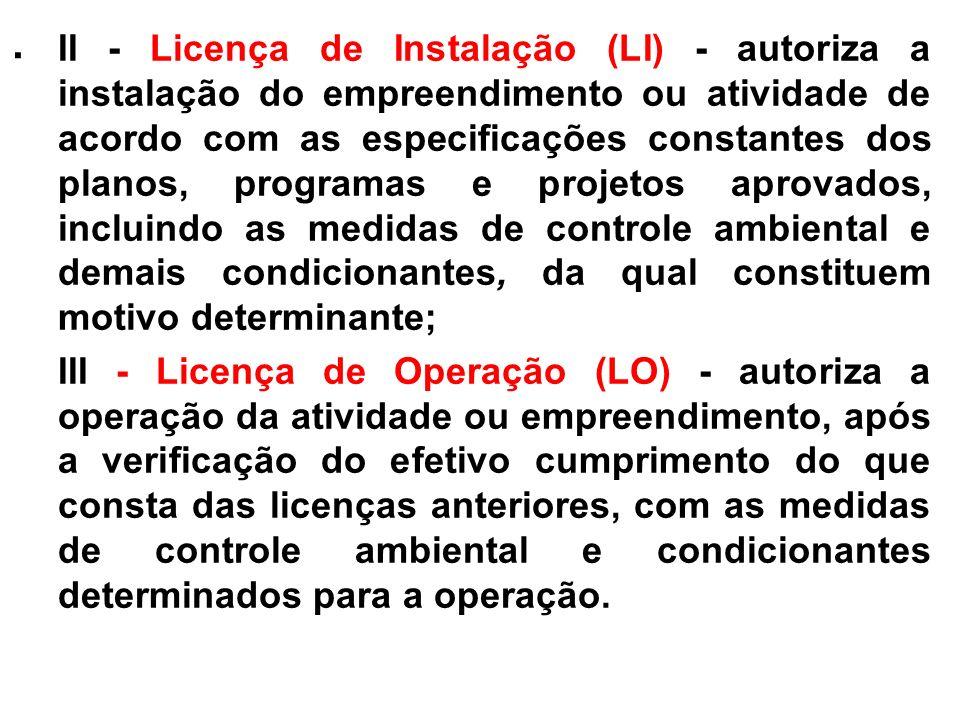 . II - Licença de Instalação (LI) - autoriza a instalação do empreendimento ou atividade de acordo com as especificações constantes dos planos, progra