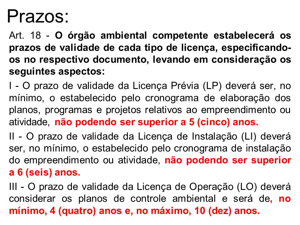 Prazos: Art. 18 - O órgão ambiental competente estabelecerá os prazos de validade de cada tipo de licença, especificando- os no respectivo documento,