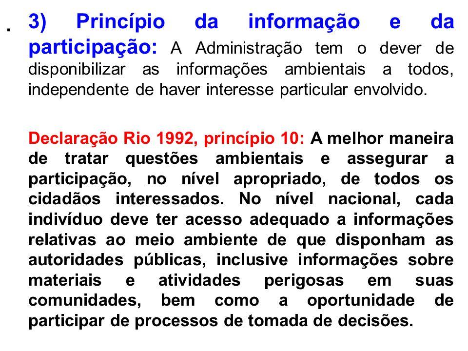 . 3) Princípio da informação e da participação: A Administração tem o dever de disponibilizar as informações ambientais a todos, independente de haver