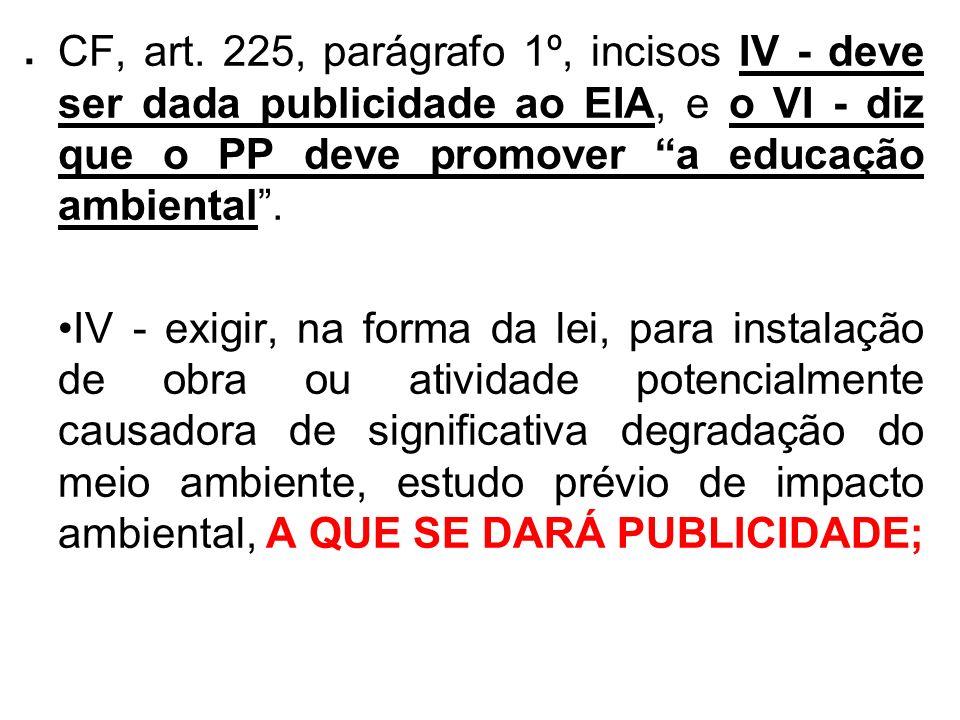 . CF, art. 225, parágrafo 1º, incisos IV - deve ser dada publicidade ao EIA, e o VI - diz que o PP deve promover a educação ambiental. IV - exigir, na